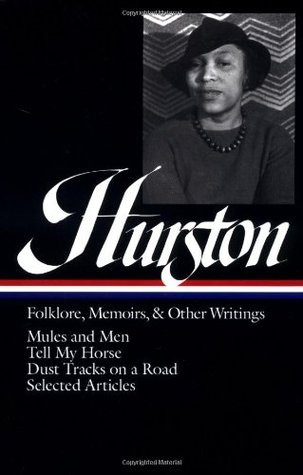 Zora Neale Hurston : Folklore, Memoirs, and Other Writings : Mules and Men, Tell My Horse, Dust Tracks on a Road, Selected Articles (The Library of America, 75)
