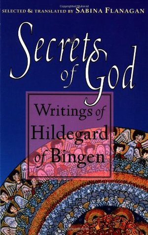 Secrets of God: Writings of Hildegard of Bingen  by  Hildegard of Bingen