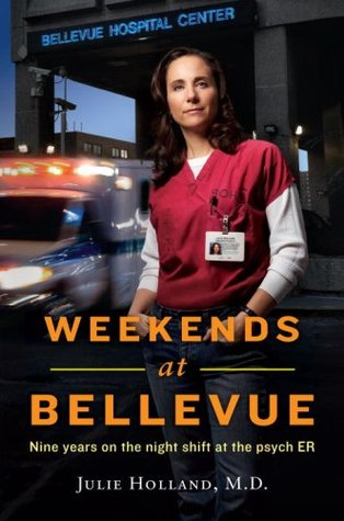 Weekends at Bellevue: Nine Years on the Night Shift at the Psych E.R. (2009) by Julie Holland