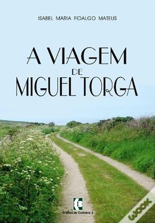 A Viagem de Miguel Torga Isabel Maria Fidalgo Mateus