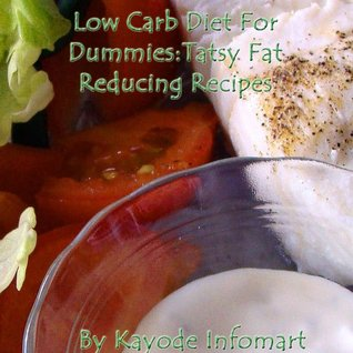 Low Carb Diet For Dummies : Tasty Fat Reducing Recipes  by  Kayode Infomart