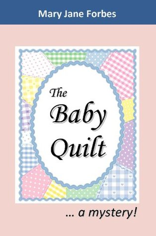 The Baby Quilt  by  Mary Jane Forbes