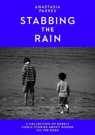 Stabbing The Rain  by  Anastasia Parkes