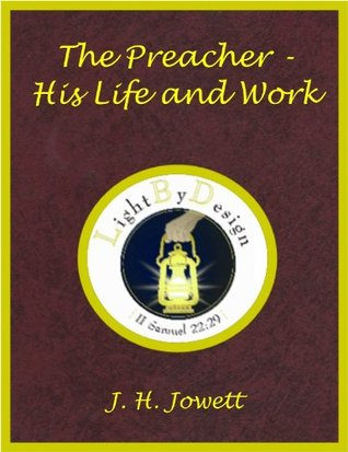 The Preacher - His Life And Work J. H. Jowett