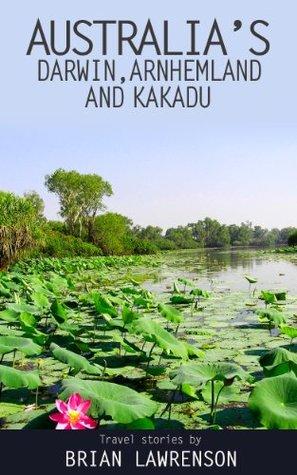 Australias Darwin, Arnhem Land and Kakadu (Australia Series) Brian Lawrenson