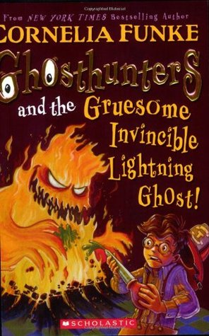 Ghosthunters and the Gruesome Invisible Lightning Ghost! By Cornelia Funke