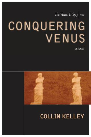 Conquering Venus by Collin Kelley