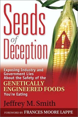 Seeds of Deception: Exposing Industry and Government Lies about the Safety of the Genetically Engineered Foods Youre Eating  by  Jeffrey M. Smith