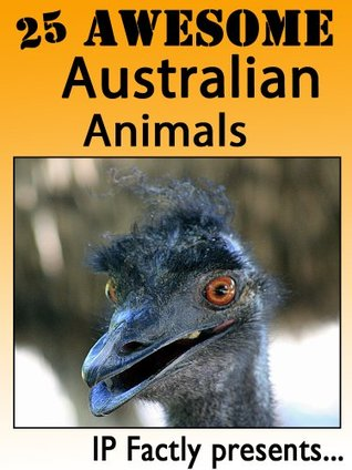 25 Awesome Australian Animals! Amazing facts, photos and video links to some of the most amazing animals in Australia! (25 Amazing Animals Series) IC Wildlife
