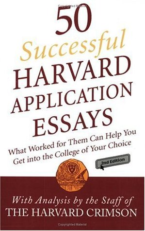 50 Successful Harvard Application Essays, Second Edition: What Worked for Them Can Help You Get into the College of Your Choice, 2nd Edition  by  Harvard Crimson