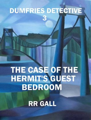 The Case of the Hermit's Guest Bedroom (Dumfries Detective Trilogy)