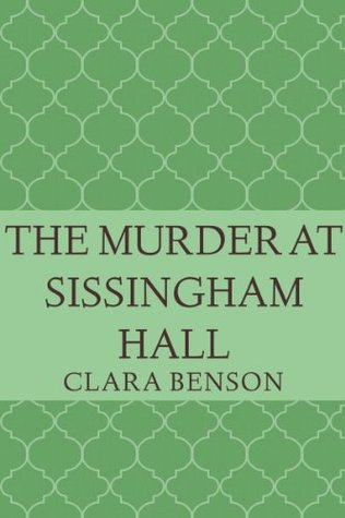 Mystery Review: 'The Murder At Sissingham Hall' by Clara Benson