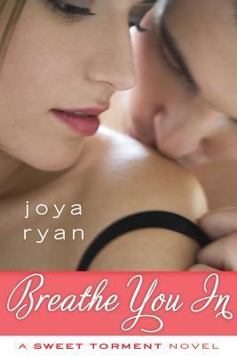Breathe You In (Sweet Torment #1) - Joya Ryan