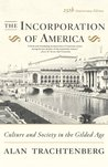 The Incorporation of America: Culture and Society in the Gilded Age