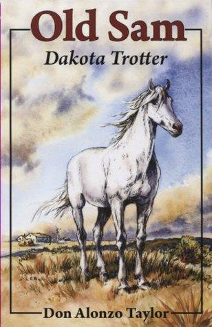 Old Sam: Dakota Trotter Don Alonzo Taylor
