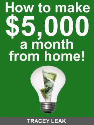 How to make $5,000 a month from home!  by  Tracey Leak