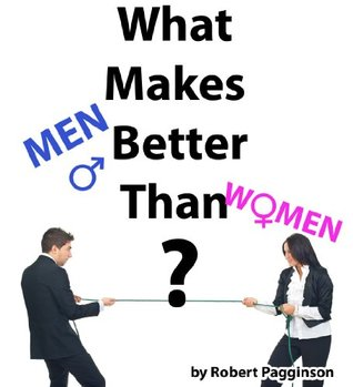 What Makes Men Better Than Women? Robert Pagginson