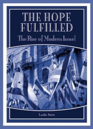 The Hope Fulfilled: The Rise of Modern Israel Leslie Stein