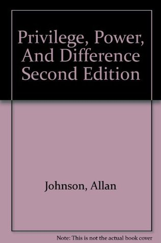 Privilege, Power, And Difference - Second Edition Allan G. Johnson