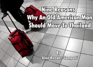 Nine Reasons Why An Old American Man Should Move To Thailand  by  Alan Reeder-Camponi