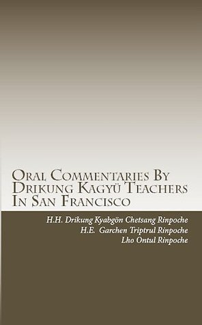 The Oral Commentaries  by  Drikung Kagyü Teachers in San Francisco by Drikung Kyabgön Chetsang