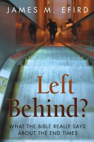 Left Behind? What the Bible Really Says About the End Times  by  James M. Efird