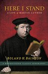 Here I Stand: A Life of Martin Luther (Classic Biographies)