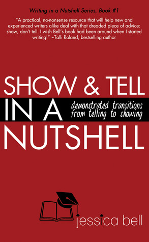 Show & Tell in a Nutshell: Demonstrated Transitions from Telling to Showing (Writing in a Nutshell Series, #1)  by  Jessica Bell