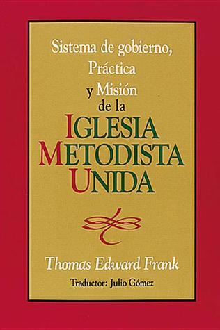 Sistema de Gobierno, Practica y Mision de La Iglesia Metodista Unida: Polity, Practice and Mission of the United Methodist Church Spanish  by  Thomas Edward Frank