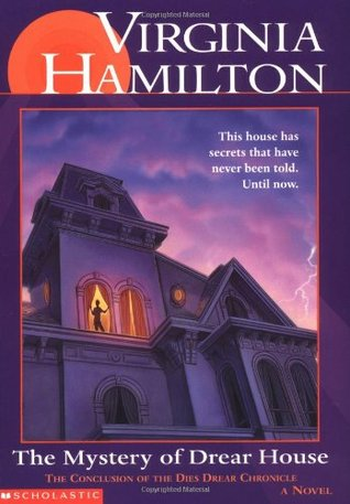 book analysis of the mystery of drear house by virginia hamilton The mystery of drear house: the house of dies drear by virginia hamilton is a children's mystery novel, with sinister goings-on in a reputedly haunted house.