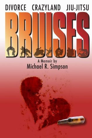 Bruises: Divorce, Crazyland, Jiu-jitsu...a Memoir (Journey to Black Belt)
