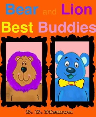 Bear and Lion Best Buddies  by  S. G. Memon