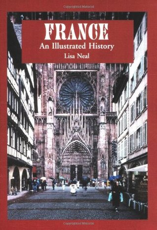 France: An Illustrated History (Illustrated Histories Lisa Neal