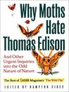Why Moths Hate Thomas Edison: And Other Urgent Inquiries into the Odd Nature of Nature