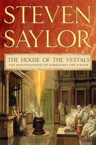 The House of the Vestals (Roma Sub Rosa, #6) Steven Saylor