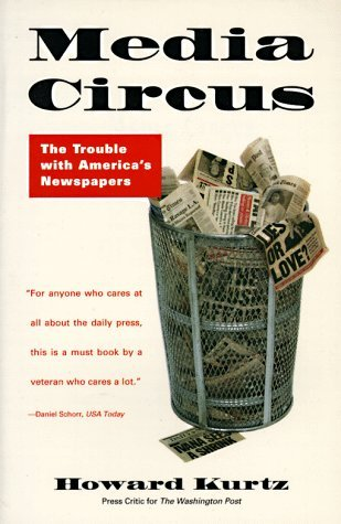 Media Circus: The Trouble with Americas Newspapers  by  Howard Kurtz