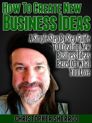 How To Create Business Ideas  by  Christopher Sherrod