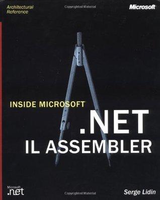 Inside Microsoft .Net Il Assembler  by  Serge Lidin