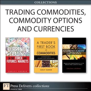 Trading Commodities, Commodity Options and Currencies Carley Garner