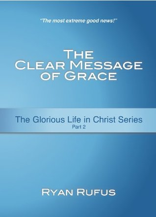 The Clear Message of Grace  by  Ryan Rufus