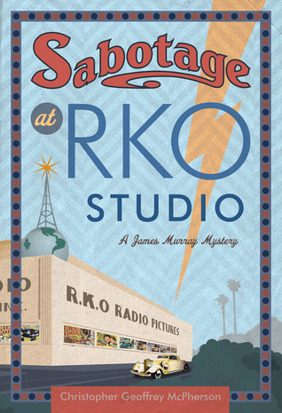 Sabotage at RKO Studio by Christopher Geoffrey McPherson
