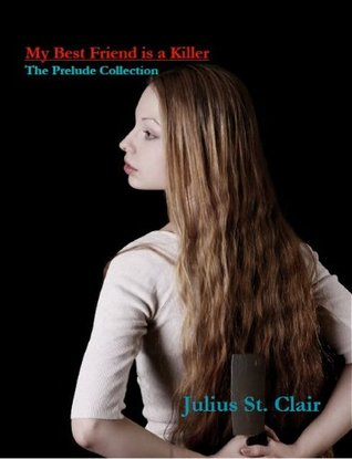 The Prelude Collection (My Best Friend is a Killer #.5 ) Julius St. Clair