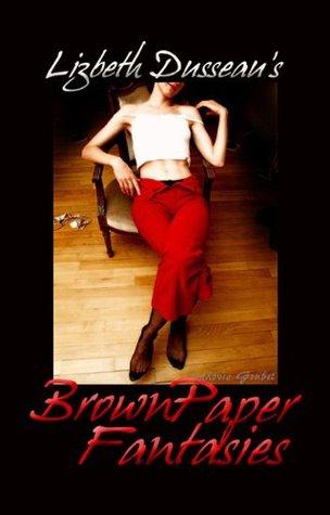 Brown Paper Fantasies  by  Lizbeth Dusseau