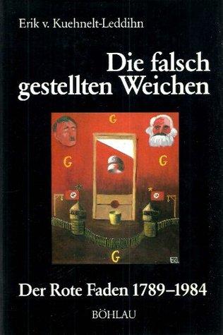 Die falsch gestellten Weichen: Der rote Faden 1789-1984  by  Erik von Kuehnelt-Leddihn