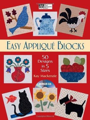 Easy Applique Blocks: 50 Designs in 5 Sizes Kay Mackenzie