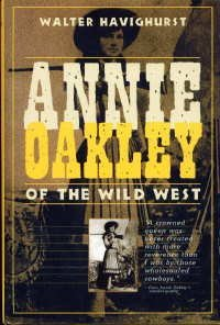 Annie Oakley of The Wild West Walter Havighurst