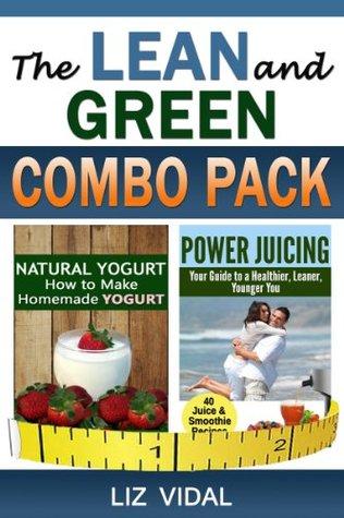 The Lean and Green Combo Pack: Natural Yogurt + Power Juicing:  by  Liz Vidal