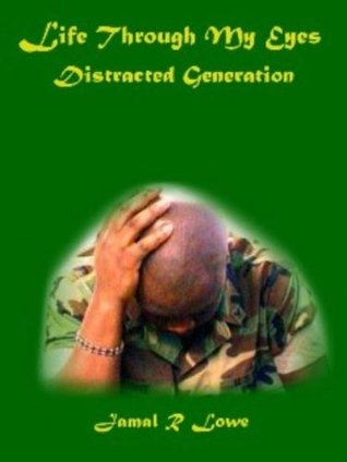 Life Through My Eyes - Distracted Generation by Jamal R Lowe