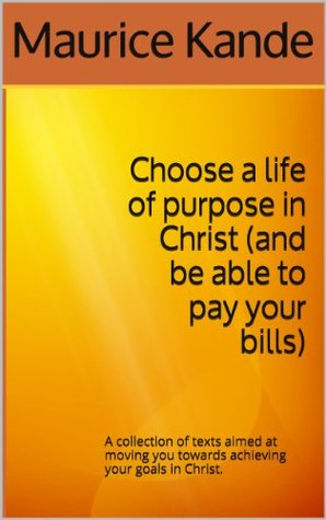 Choose a life of purpose in Christ  by  Maurice Kande