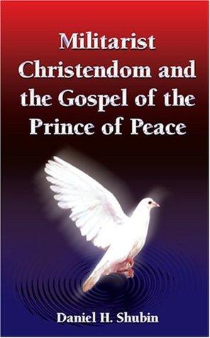 Militarist Christendom And The Gospel Of The Prince Of Peace Daniel H. Shubin